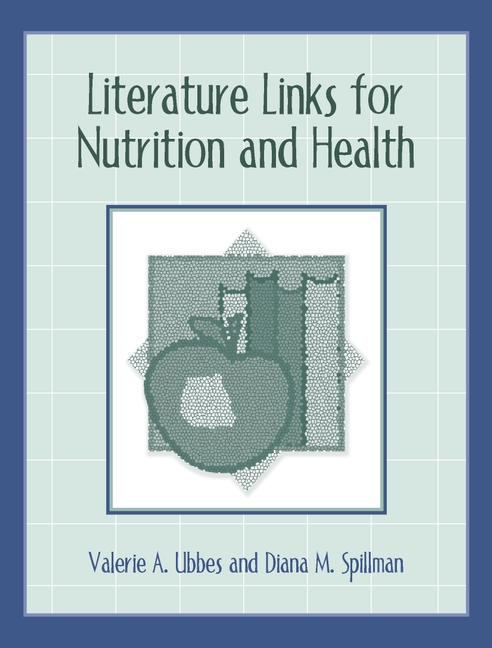 Literature Links for Nutrition and Health Valerie A. Ubbes and Diana M. Spillman