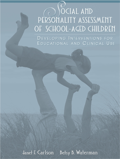 Social and Personality Assessment of School-Aged Children: Developing Interventions for Educational and Clinical Use Janet F. Carlson and Betsy B. Waterman