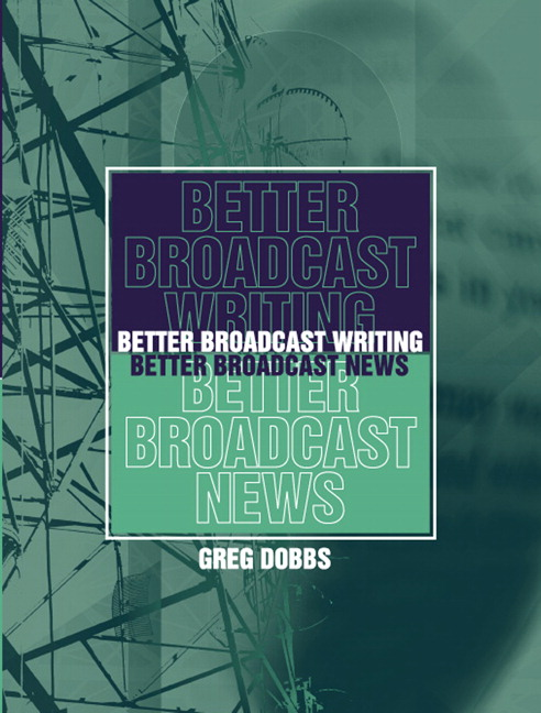 Better Broadcast Writing, Better Broadcast News Greg Dobbs