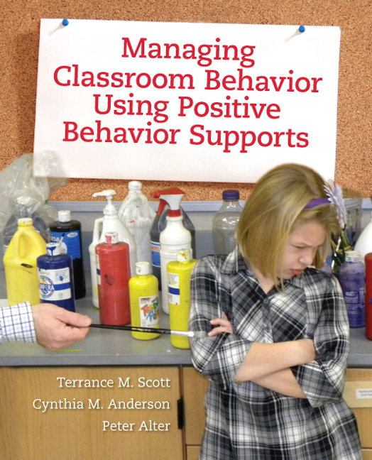Managing Classroom Behavior Using Positive Behavior Supports Terrance M. Scott, Cynthia M. Anderson and Peter Alter