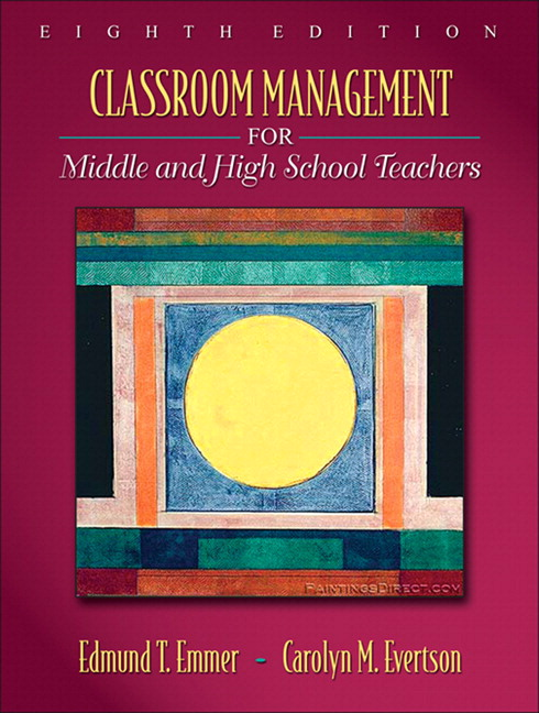 Classroom Management for Middle and High School Teachers (with MyEducationLab) (8th Edition) Edmund T. Emmer and Carolyn M. Evertson