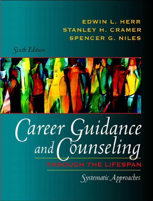 Career Guidance and Counseling Through the Lifespan: Systematic Approaches (6th Edition) Edwin L. Herr, Stanley H. Cramer and Spencer G. Niles
