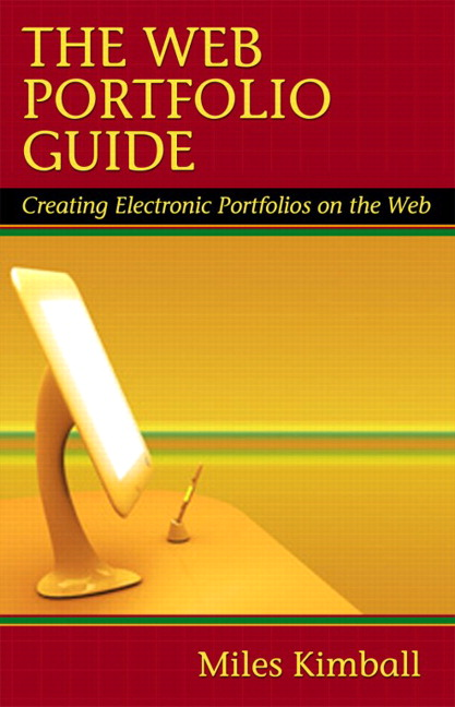 The Web Portfolio Guide: Creating Electronic Portfolios for the Web Miles A. Kimball
