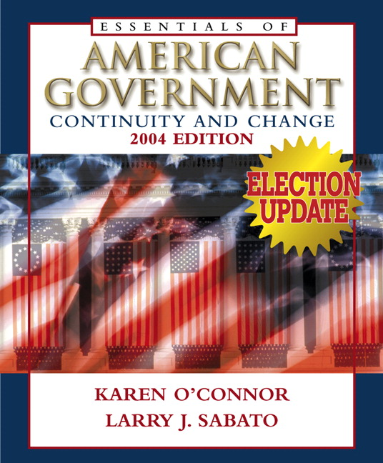 The Essentials of American Government: Continuity and Change, 2004 Karen O'Connor and Larry J. Sabato