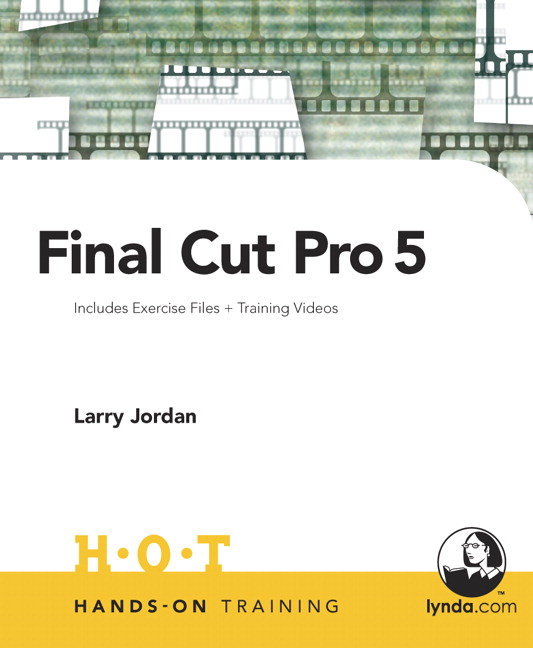 Final Cut Pro 5 Hands-On Training Larry Jordan