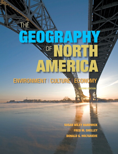 The Geography of North America: Environment, Political Economy, and Culture (2nd Edition) Susan W. Hardwick, Fred M. Shelley and Donald G. Holtgrieve