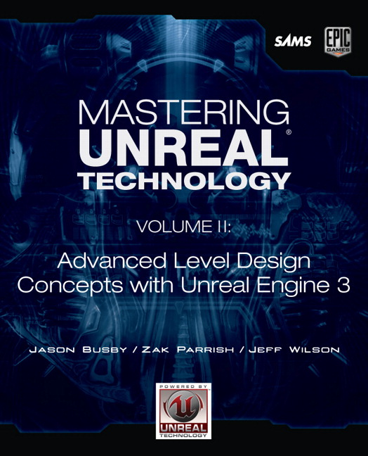 Mastering Unreal Technology, Volume II: Advanced Level Design Concepts with Unreal Engine 3 Jason Busby, Zak Parrish and Jeff Wilson